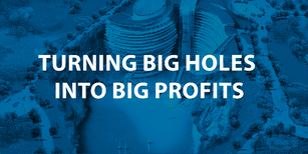 Turning Big Holes into Big Profits.