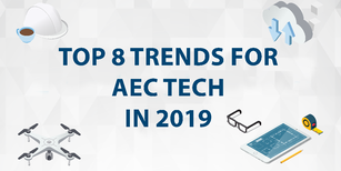 Top 8 Trends For Architecture, Engineering and Construction (AEC) Tech in 2019