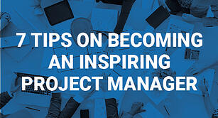 7 Tips on Becoming an Inspiring Project Manager
