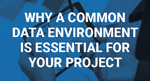Why a Common Data Environment is essential for your project?