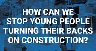 How can we stop young people turning their backs on construction?