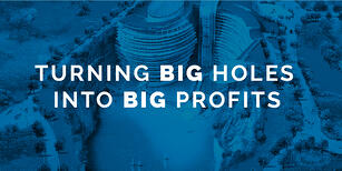 Turning Big Holes into Big Profits