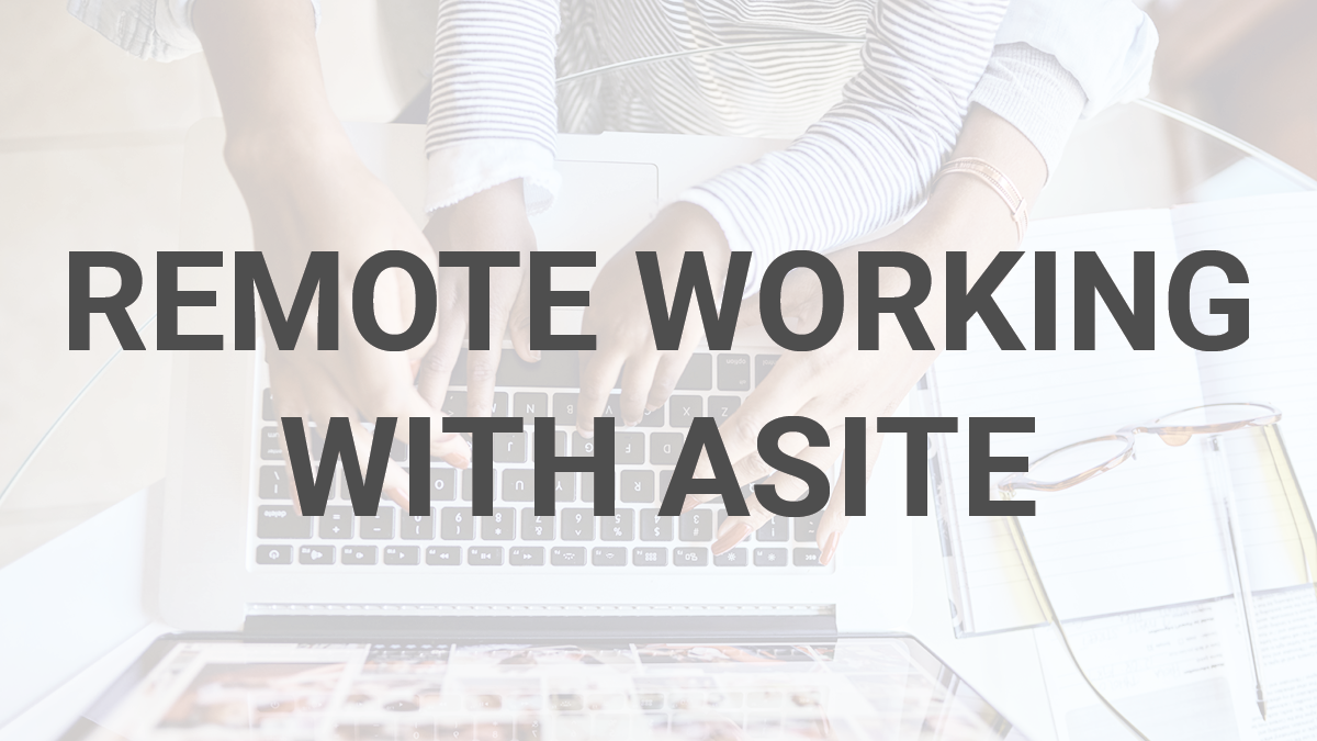 Working Remotely with Asite